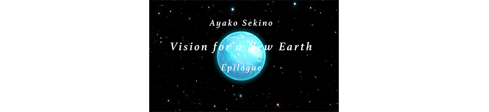 Ayako Dekino Vision for a New Earth Epilogue